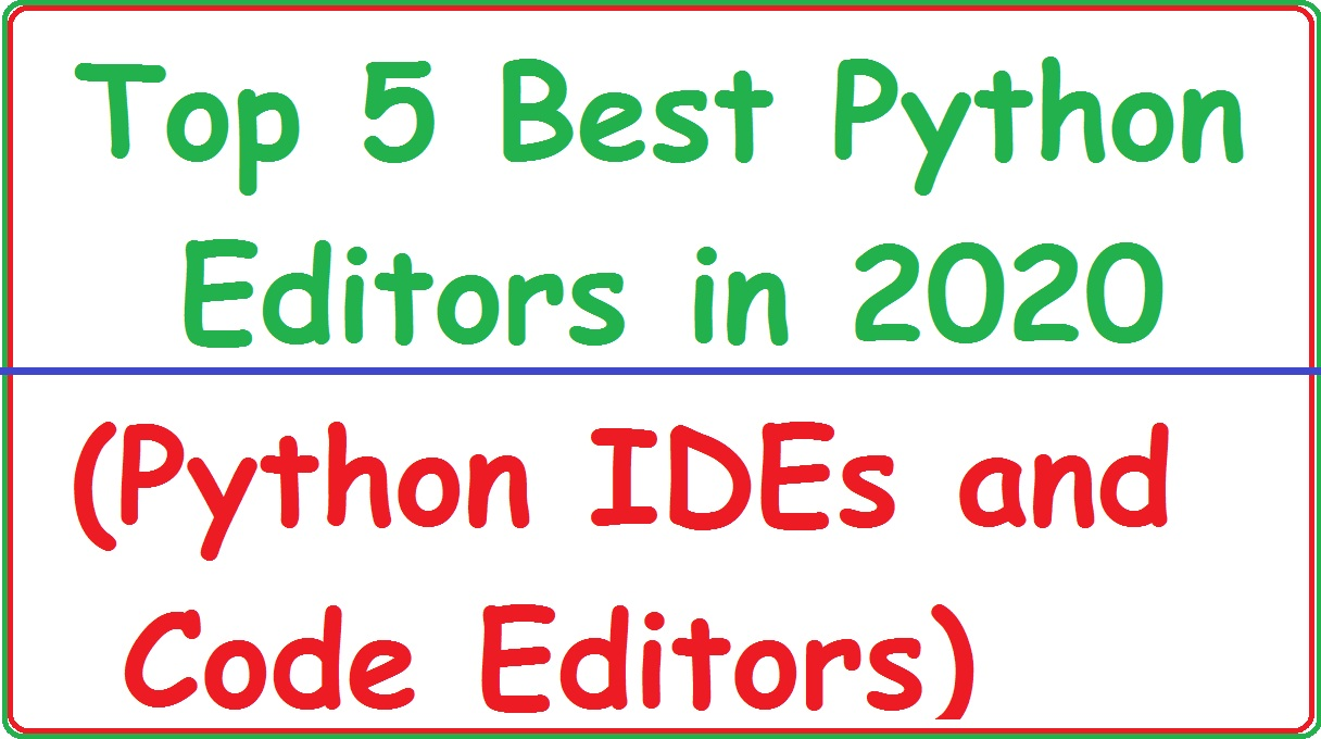 5 Best Python Editors IDEs and Code Editors for Beginners & Professionals in Windows & Mac OS